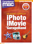 Comp�tence Mac 34 � Le guide complet : iPhoto, iMovie et GarageBand