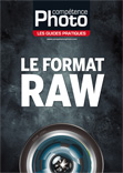 Comp�tence Photo - Les Guides Pratiques : Le format Raw